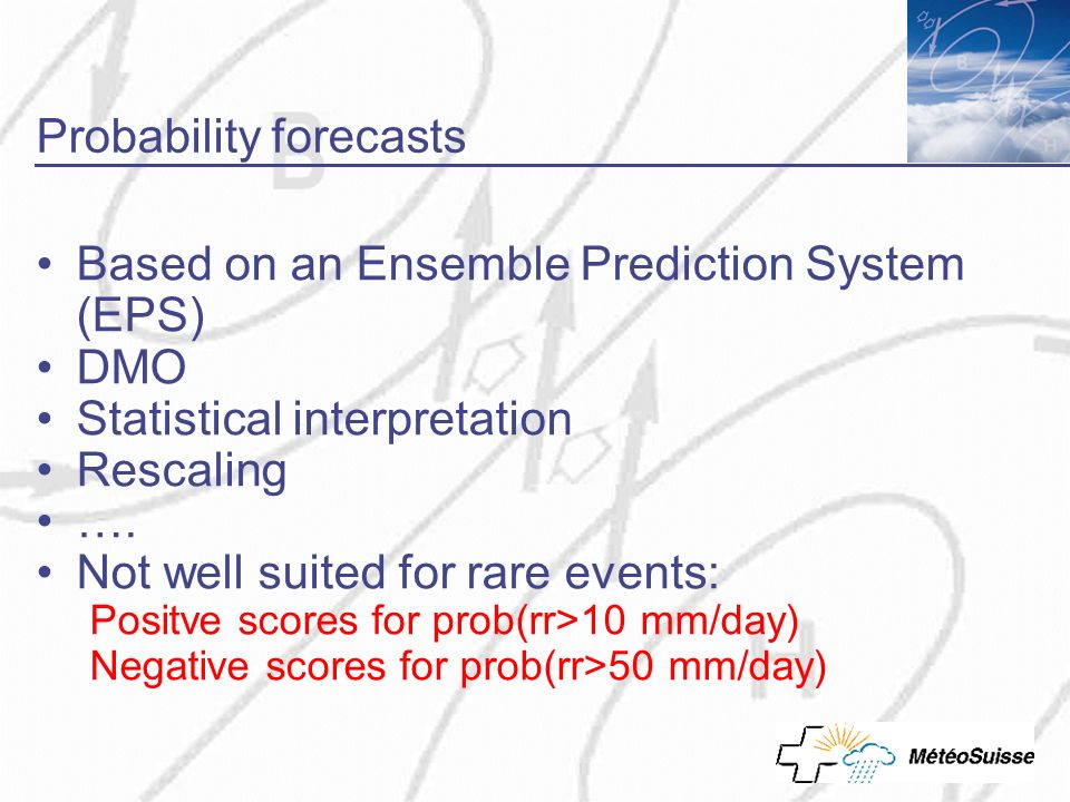Probability forecasts Based on an Ensemble Prediction System (EPS) DMO Statistical interpretation Rescaling ….