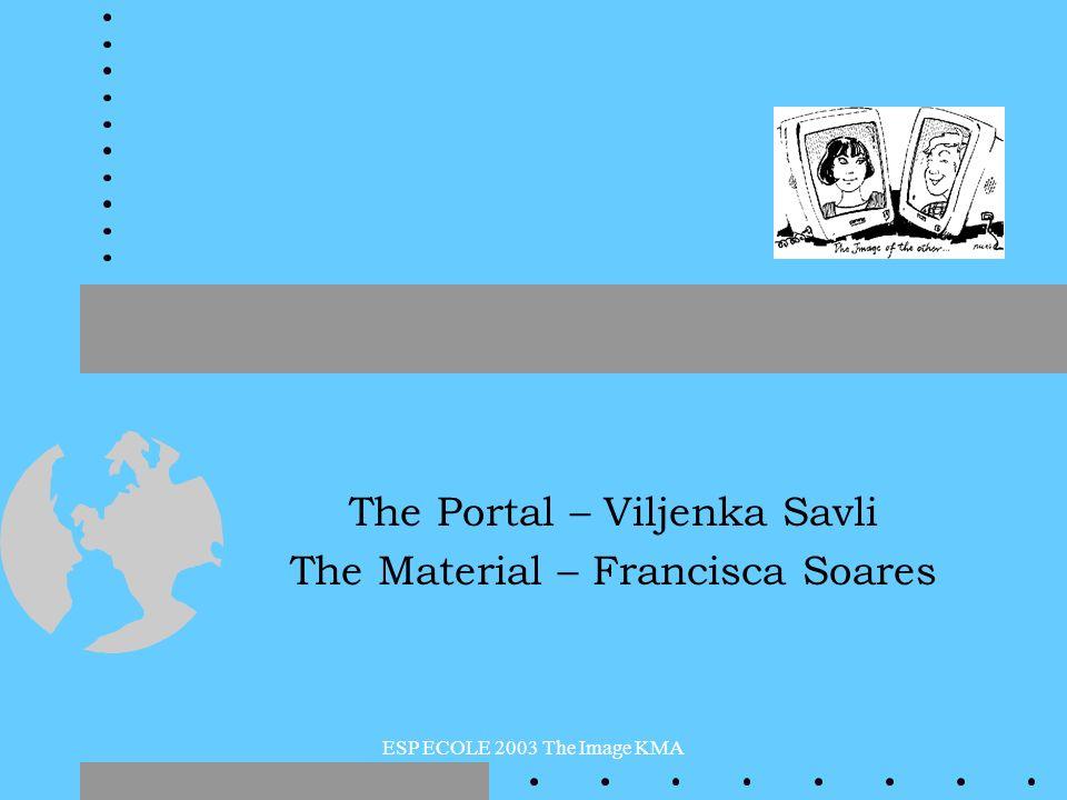 ESP ECOLE 2003 The Image KMA The Portal – Viljenka Savli The Material – Francisca Soares