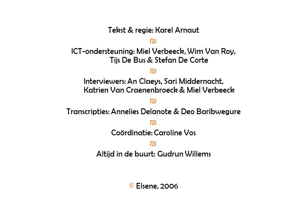 Tekst & regie: Karel Arnaut ICT-ondersteuning: Miel Verbeeck, Wim Van Roy, Tijs De Bus & Stefan De Corte Interviewers: An Claeys, Sari Middernacht, Ka