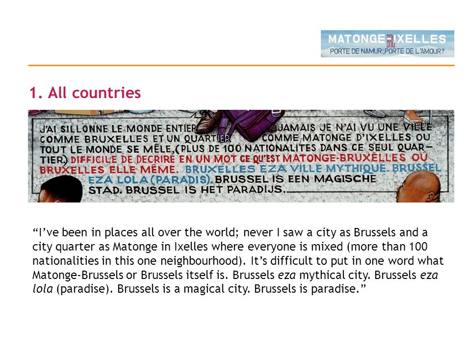 1. All countries Ive been in places all over the world; never I saw a city as Brussels and a city quarter as Matonge in Ixelles where everyone is mixe