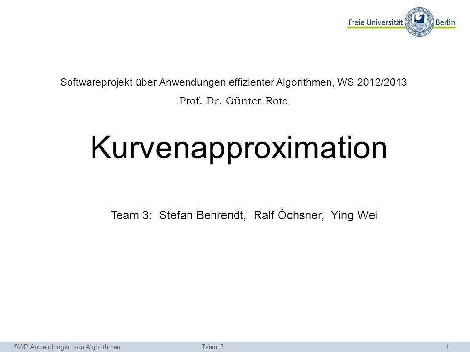 1 Softwareprojekt über Anwendungen effizienter Algorithmen, WS 2012/2013 Prof. Dr. Günter Rote Kurvenapproximation SWP Anwendungen von AlgorithmenTeam