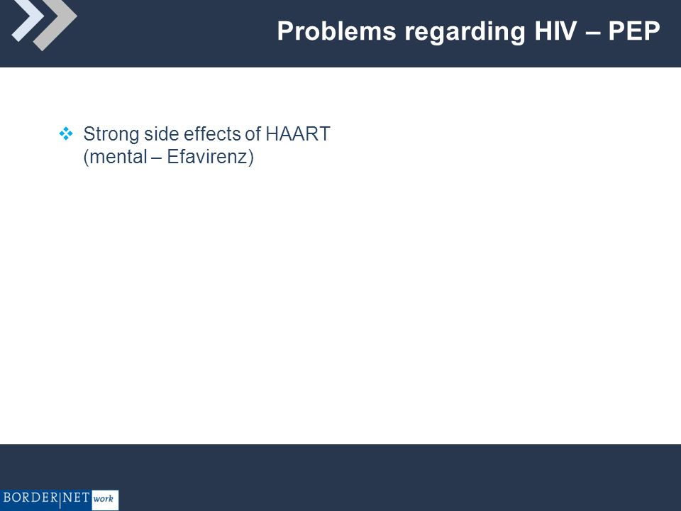 Problems regarding HIV – PEP Strong side effects of HAART (mental – Efavirenz)