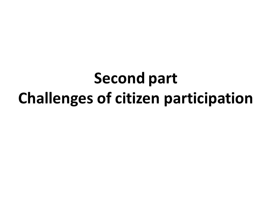 Second part Challenges of citizen participation