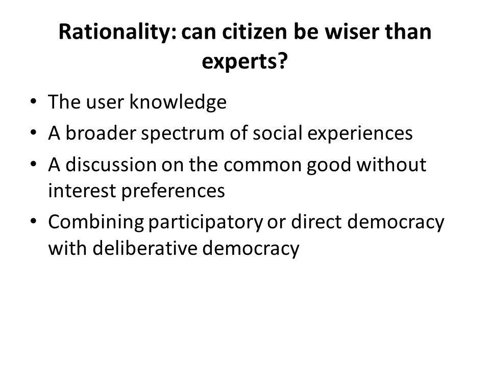 Rationality: can citizen be wiser than experts.