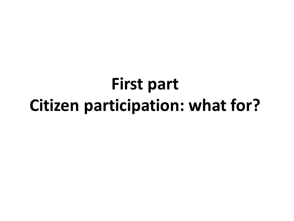 First part Citizen participation: what for