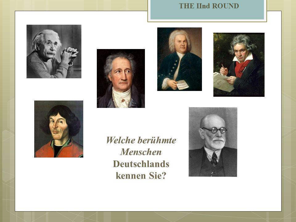 THE IInd ROUND Welche berühmte Menschen Deutschlands kennen Sie?