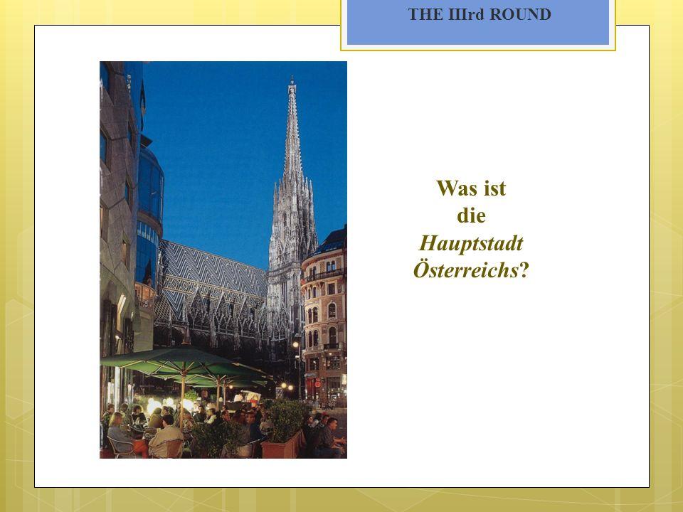 THE IIIrd ROUND Was ist die Hauptstadt Österreichs?