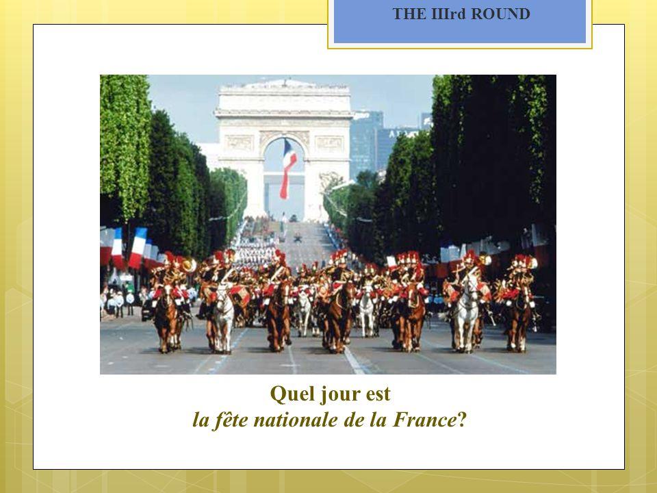 THE IIIrd ROUND Quel jour est la fête nationale de la France?