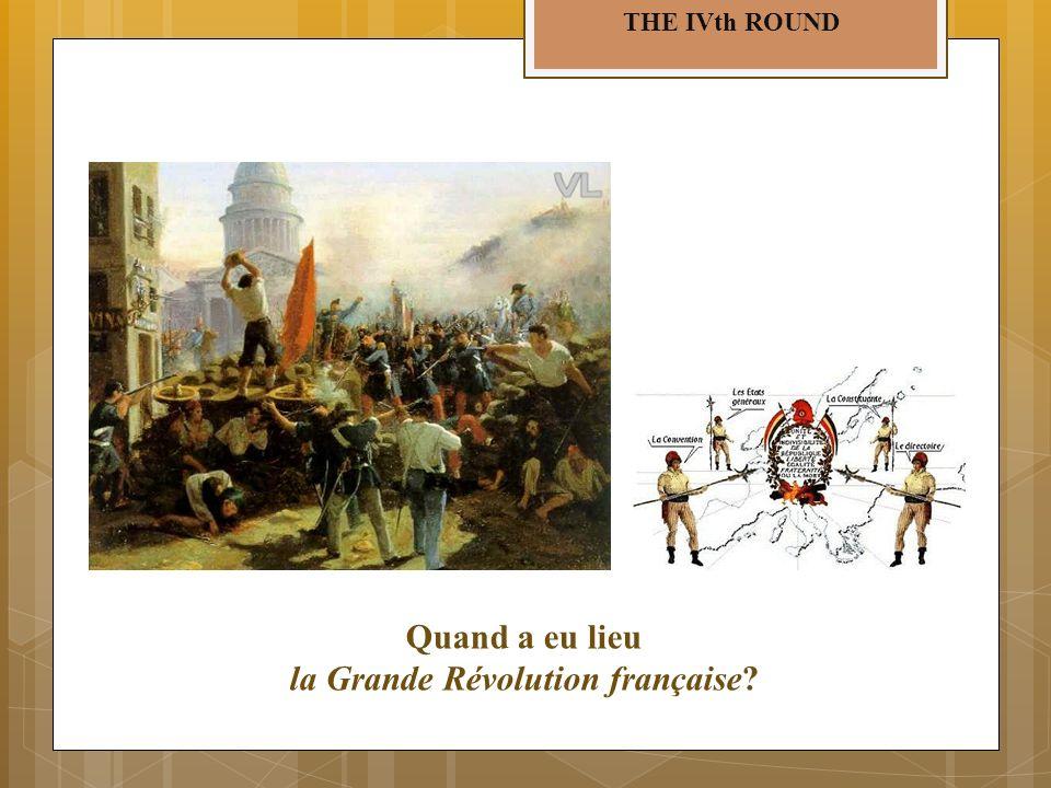 THE IVth ROUND Quand a eu lieu la Grande Révolution française?
