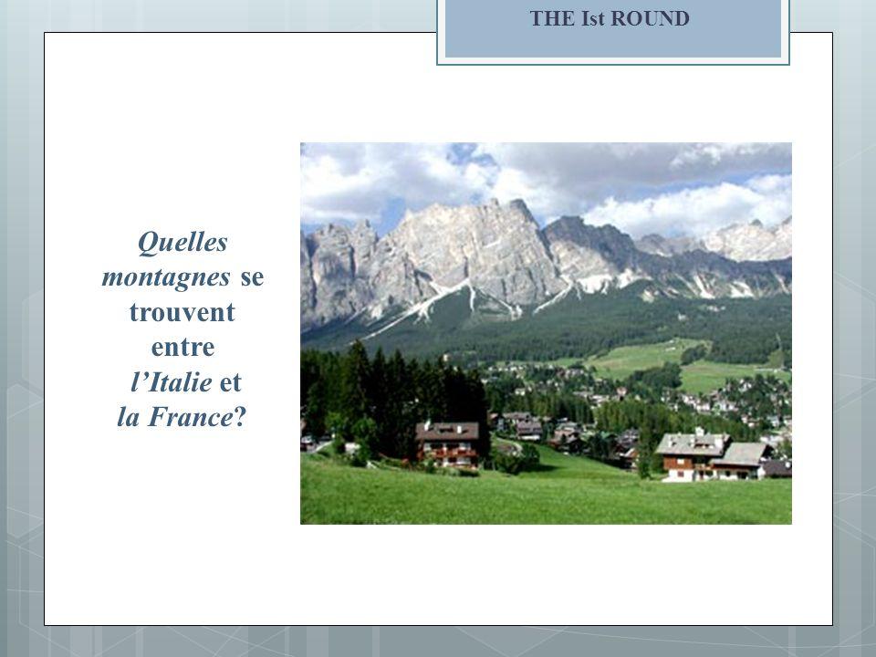 THE Ist ROUND Quelles montagnes se trouvent entre lItalie et la France?