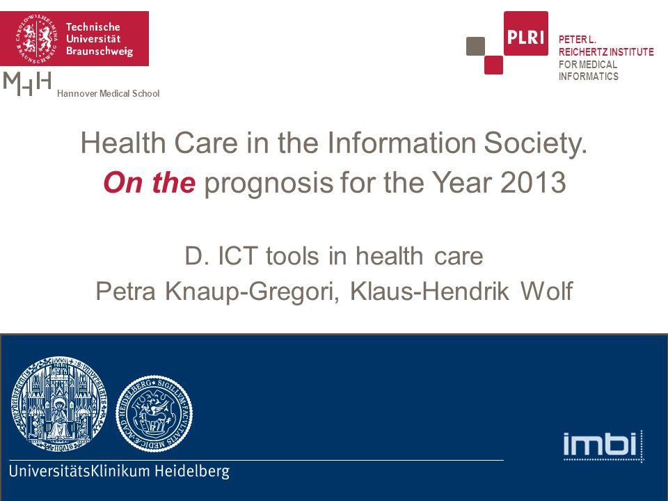 PETER L. REICHERTZ INSTITUTE FOR MEDICAL INFORMATICS Hannover Medical School Petra Knaup-Gregori, Klaus-Hendrik Wolf D. ICT tools in health care Healt