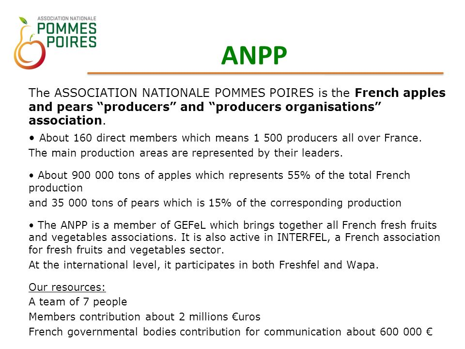 The ASSOCIATION NATIONALE POMMES POIRES is the French apples and pears producers and producers organisations association.