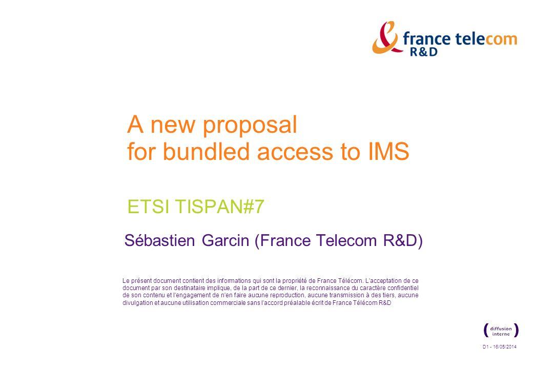 D1 - 16/05/2014 Le présent document contient des informations qui sont la propriété de France Télécom.