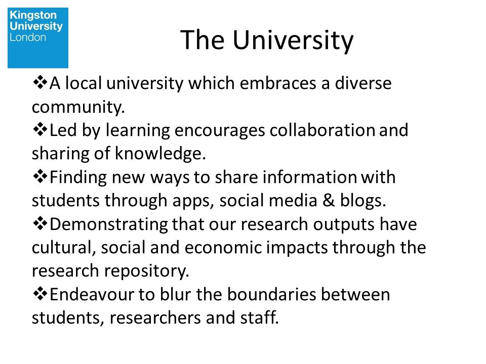 The University Kingston University A local university which embraces a diverse community. Led by learning encourages collaboration and sharing of know