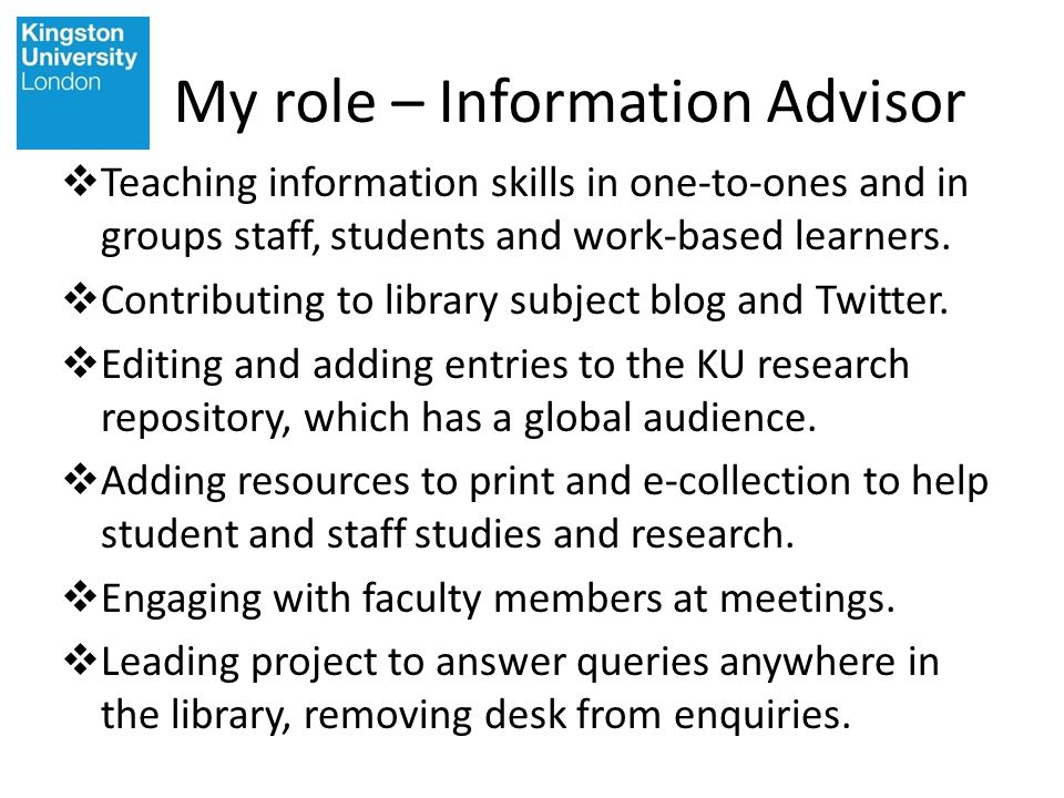 Teaching information skills in one-to-ones and in groups staff, students and work-based learners. Contributing to library subject blog and Twitter. Ed