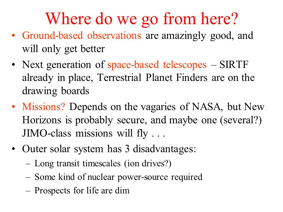 Where do we go from here? Ground-based observations are amazingly good, and will only get better Next generation of space-based telescopes – SIRTF alr