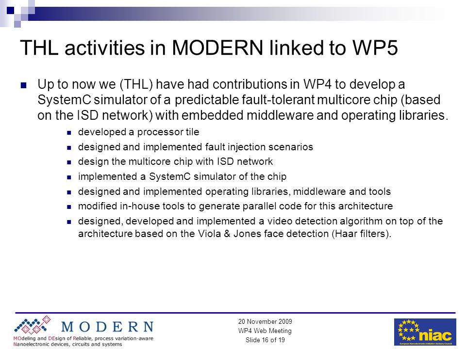 WP4 Web Meeting Slide 16 of 19 20 November 2009 THL activities in MODERN linked to WP5 Up to now we (THL) have had contributions in WP4 to develop a S