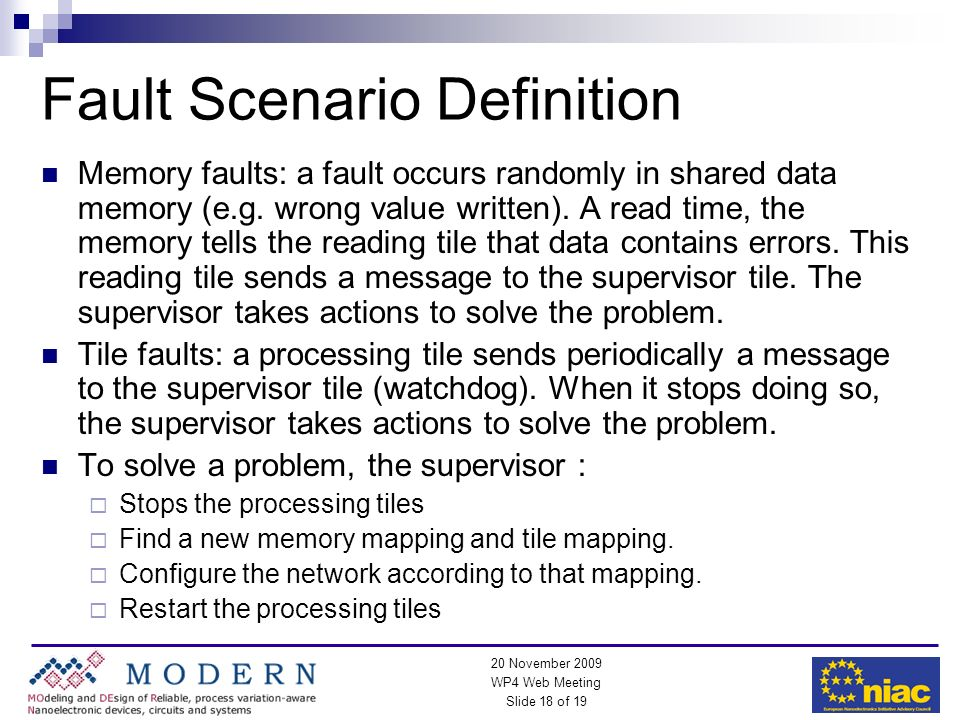 WP4 Web Meeting Slide 18 of 19 20 November 2009 Fault Scenario Definition Memory faults: a fault occurs randomly in shared data memory (e.g. wrong val