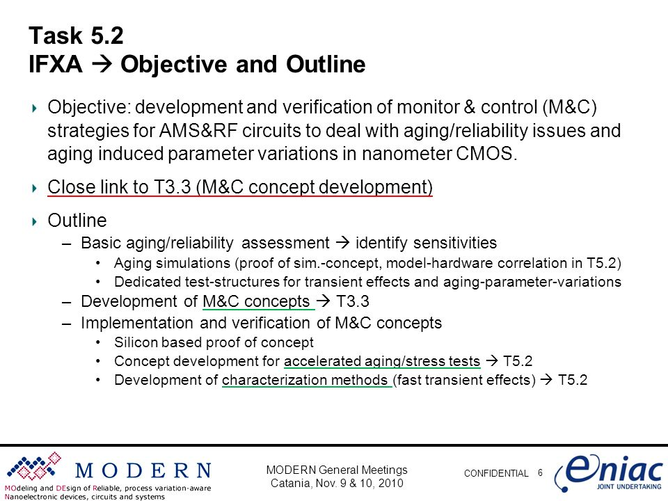 CONFIDENTIAL Task 5.2 IFXA Objective and Outline Objective: development and verification of monitor & control (M&C) strategies for AMS&RF circuits to deal with aging/reliability issues and aging induced parameter variations in nanometer CMOS.