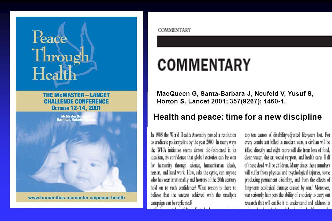 Health and peace: time for a new discipline MacQueen G, Santa-Barbara J, Neufeld V, Yusuf S, Horton S.