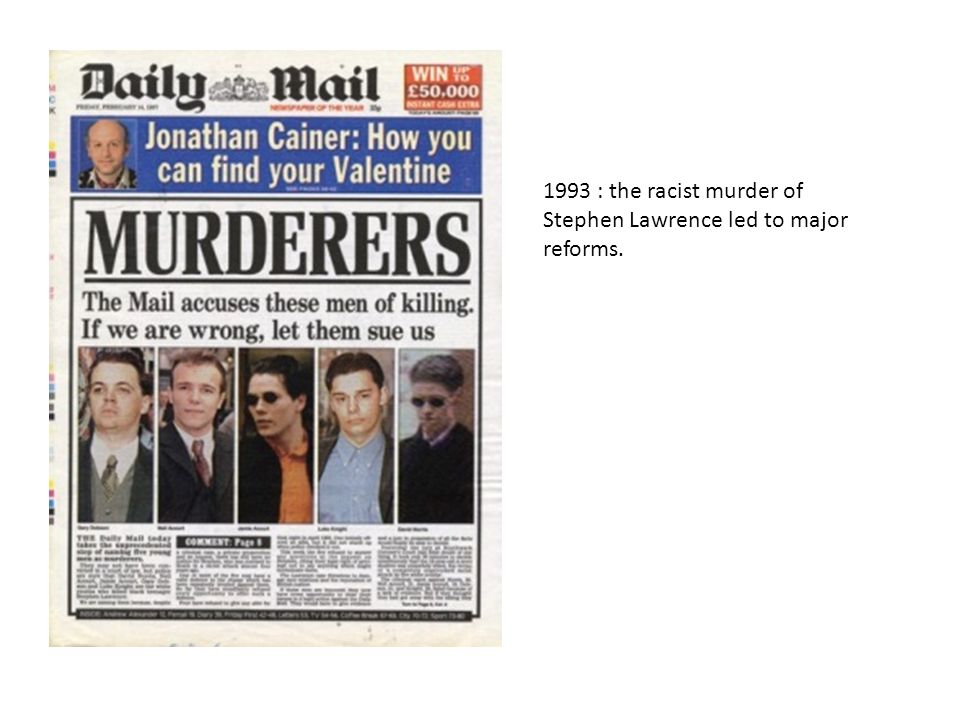 1993 : the racist murder of Stephen Lawrence led to major reforms.