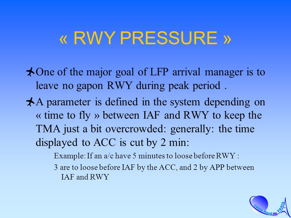 « RWY PRESSURE » One of the major goal of LFP arrival manager is to leave no gapon RWY during peak period.