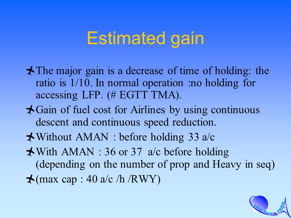 Estimated gain The major gain is a decrease of time of holding: the ratio is 1/10. In normal operation :no holding for accessing LFP. (# EGTT TMA). Ga