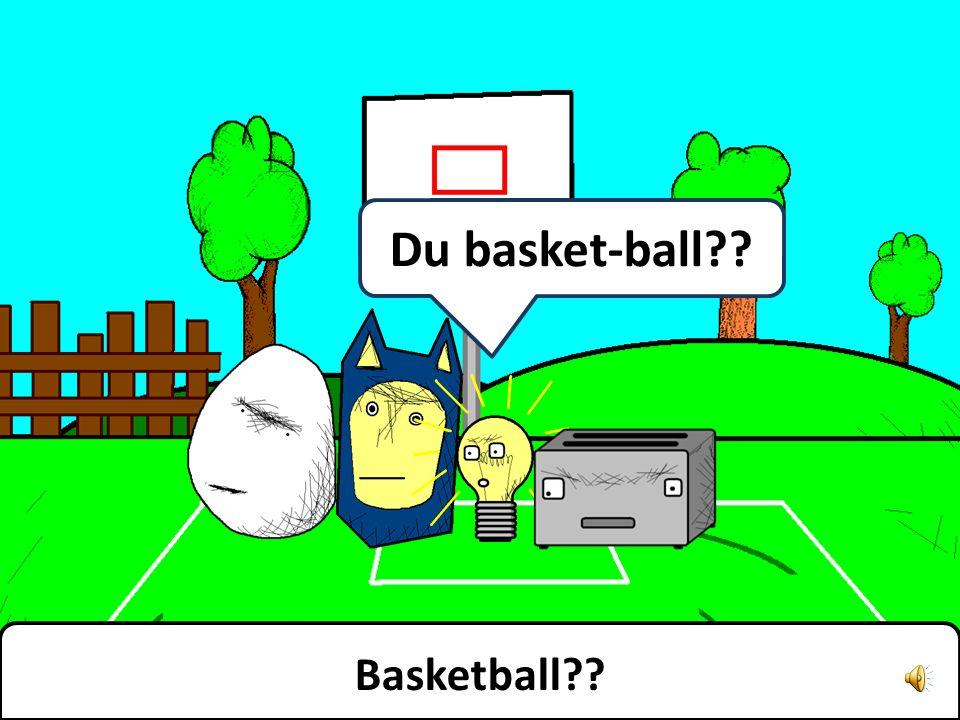 Du basket-ball?? Basketball??