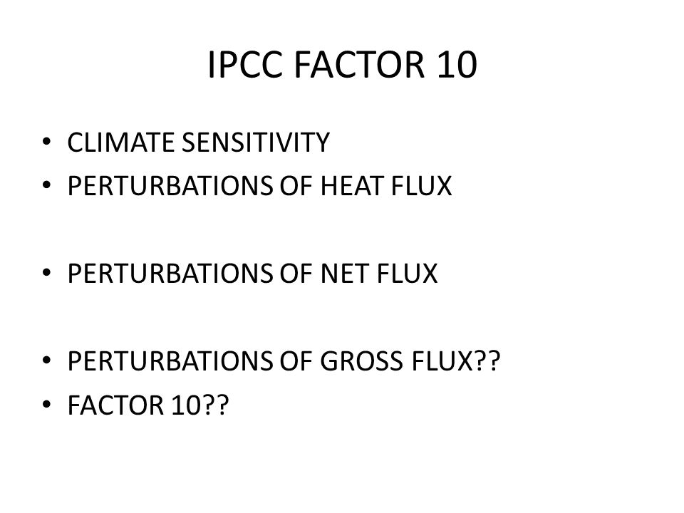 IPCC FACTOR 10 CLIMATE SENSITIVITY PERTURBATIONS OF HEAT FLUX PERTURBATIONS OF NET FLUX PERTURBATIONS OF GROSS FLUX .