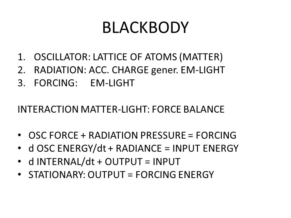 BLACKBODY 1.OSCILLATOR: LATTICE OF ATOMS (MATTER) 2.RADIATION: ACC.