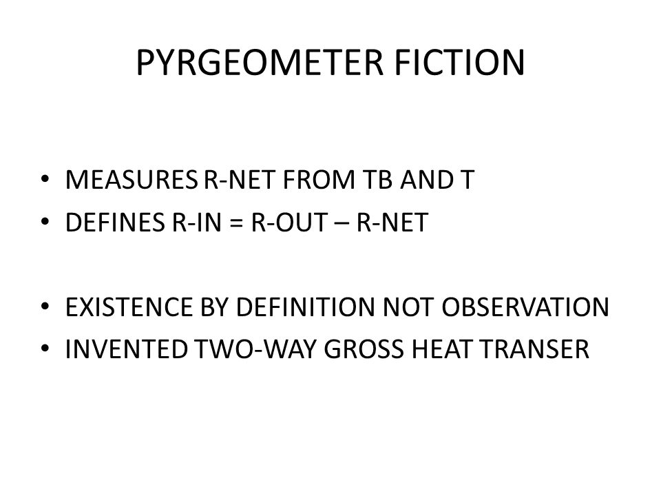 PYRGEOMETER FICTION MEASURES R-NET FROM TB AND T DEFINES R-IN = R-OUT – R-NET EXISTENCE BY DEFINITION NOT OBSERVATION INVENTED TWO-WAY GROSS HEAT TRANSER