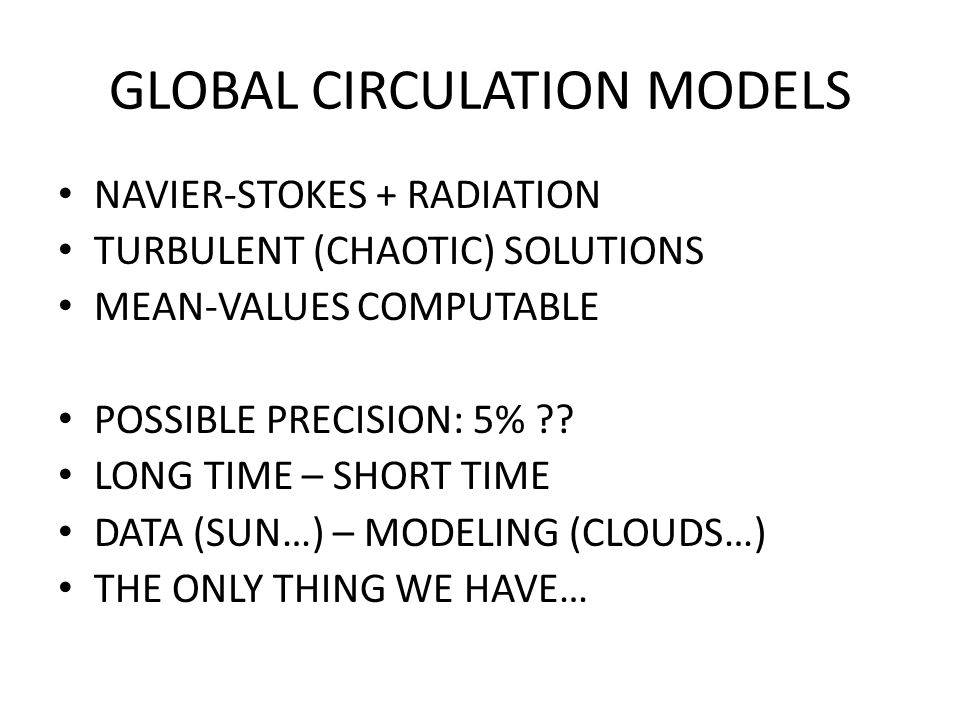 GLOBAL CIRCULATION MODELS NAVIER-STOKES + RADIATION TURBULENT (CHAOTIC) SOLUTIONS MEAN-VALUES COMPUTABLE POSSIBLE PRECISION: 5% .