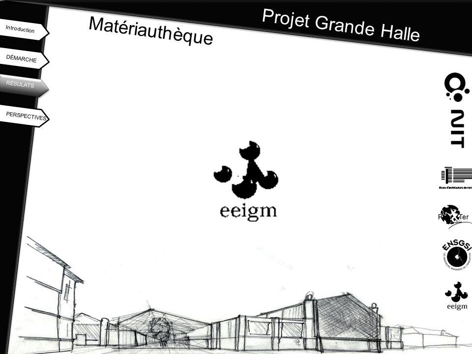 Projet Grande Halle DÉMARCHE Introduction RÉSULATS PERSPECTIVES Matériauthèque