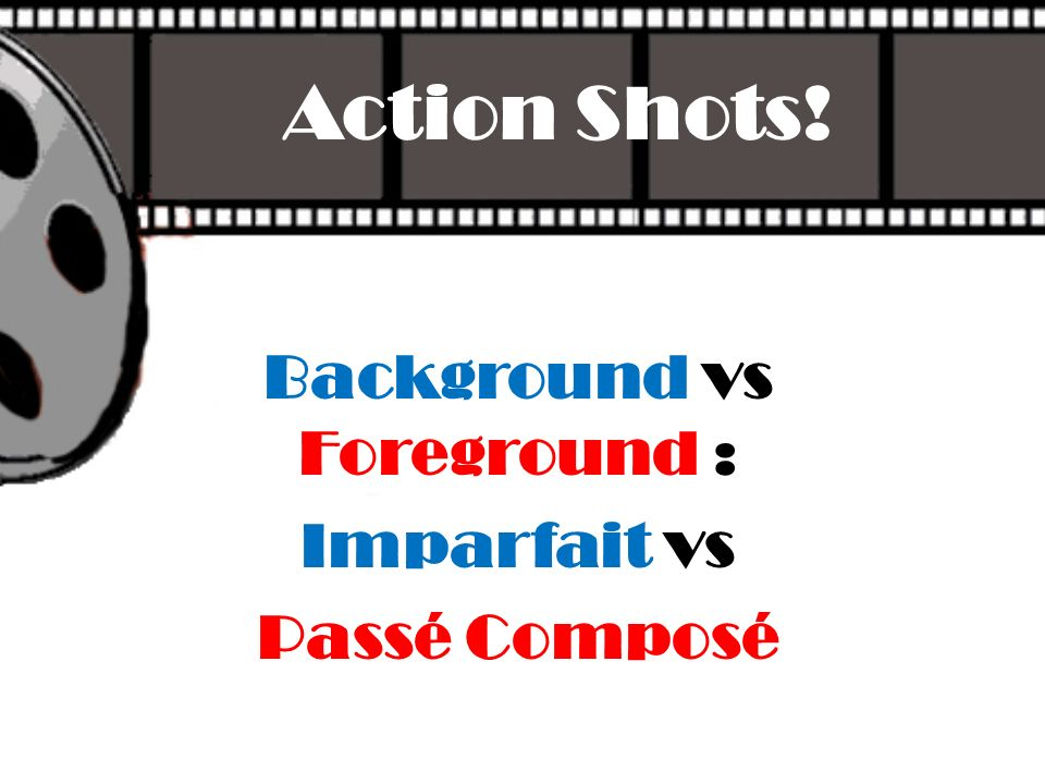 Action Shots! Background vs Foreground : Imparfait vs Passé Composé