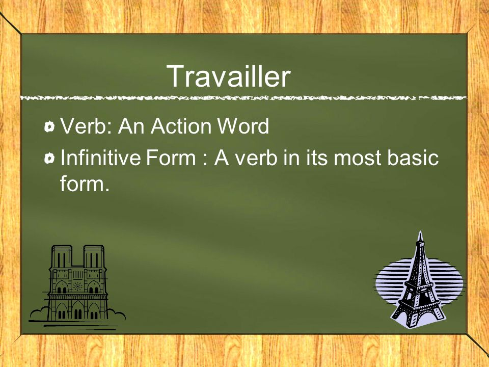 Travailler Verb: An Action Word Infinitive Form : A verb in its most basic form.