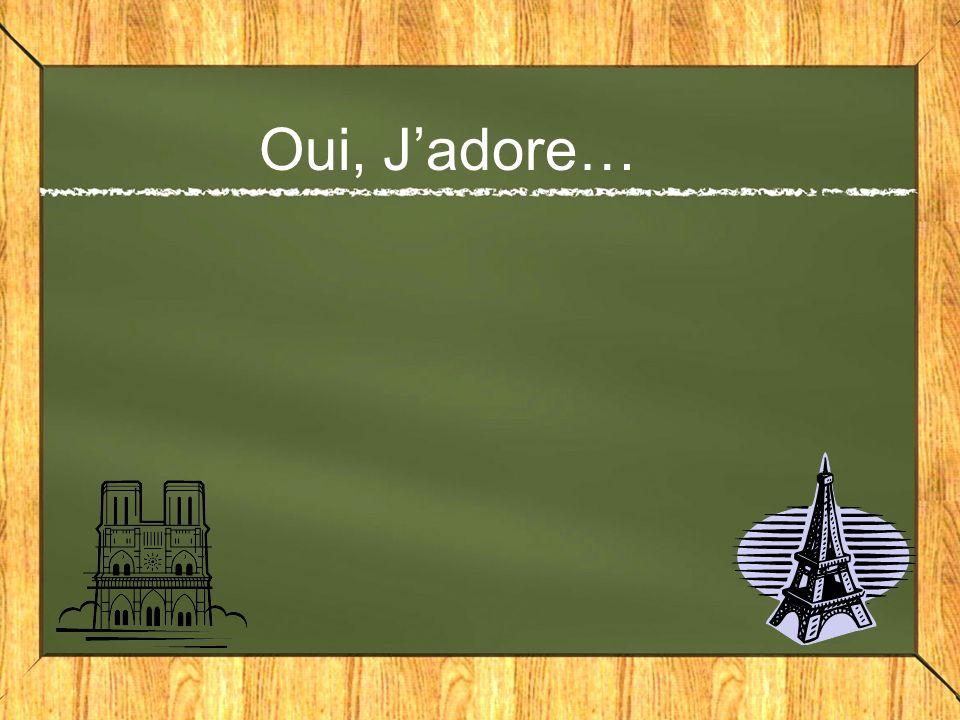 Oui, Jadore…