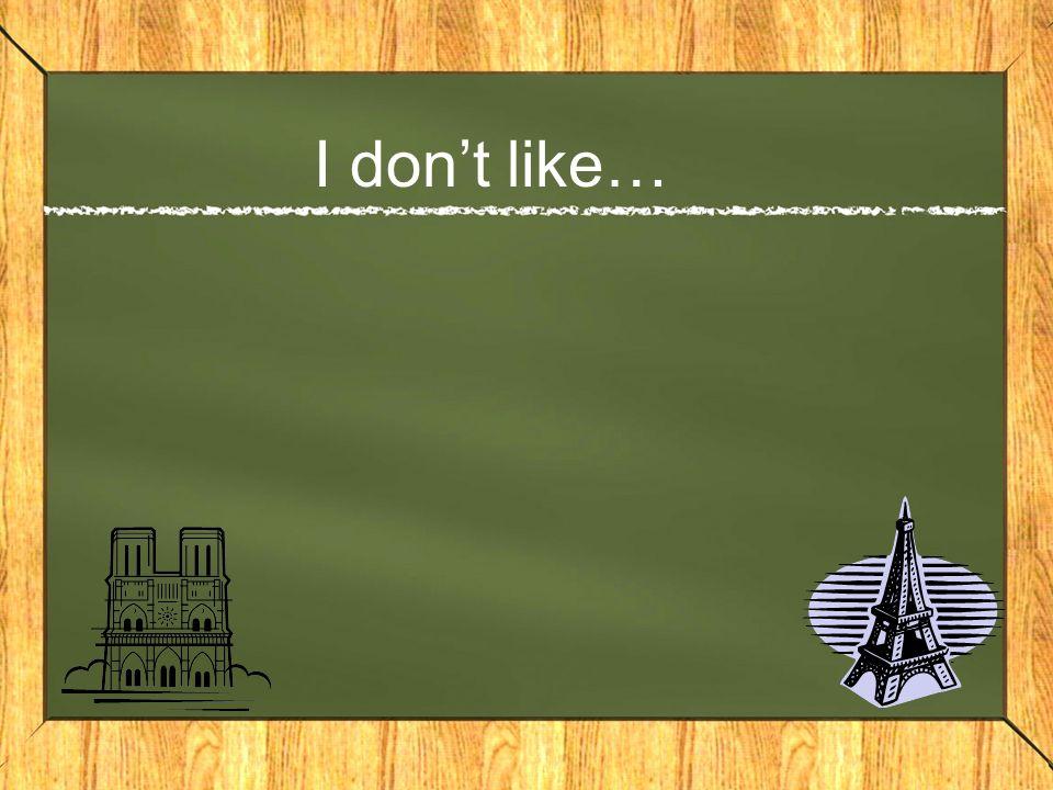 I dont like…