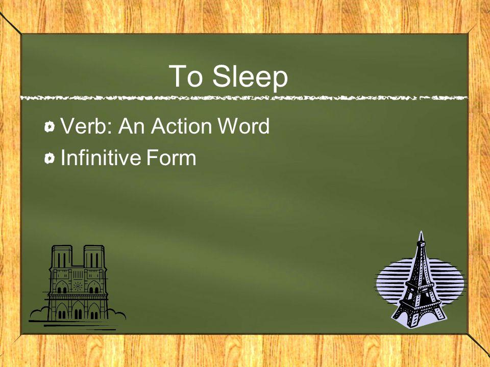 Écouter de la musique Verb: An Action Word Infinitive Form : A verb in its most basic form.