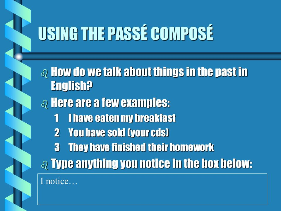 2.ACTION IN THE PAST b A few verbs do not follow this rule, and have to be remembered separately.