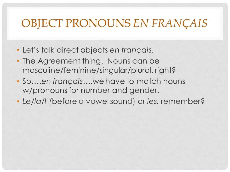 OBJECT PRONOUNS EN FRANÇAIS Lets talk direct objects en français.