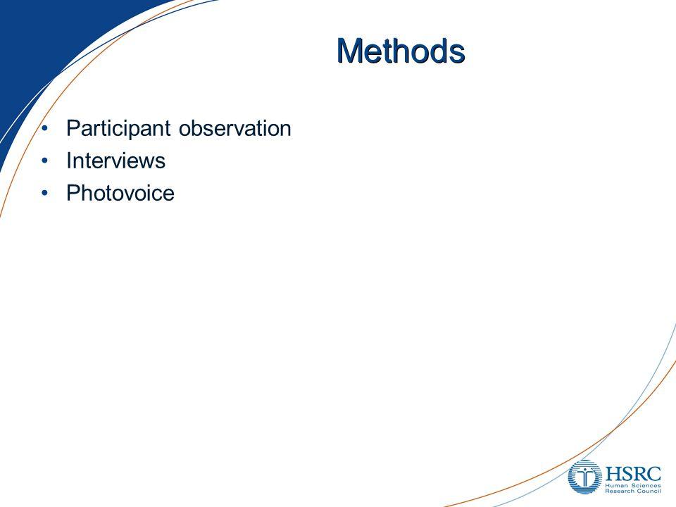 Methods Participant observation Interviews Photovoice