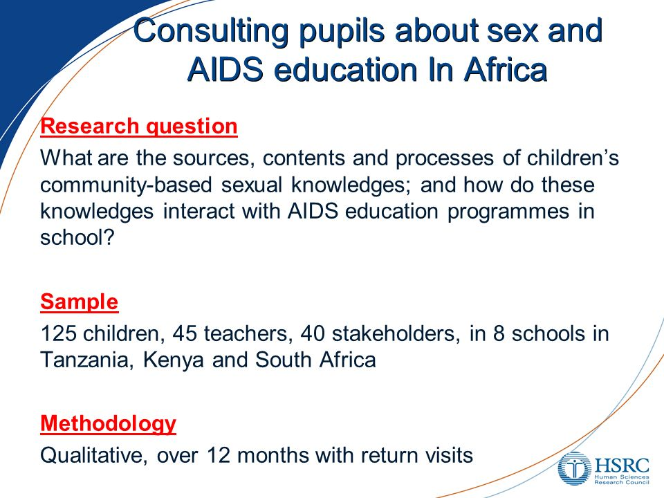 Consulting pupils about sex and AIDS education In Africa Research question What are the sources, contents and processes of childrens community-based s