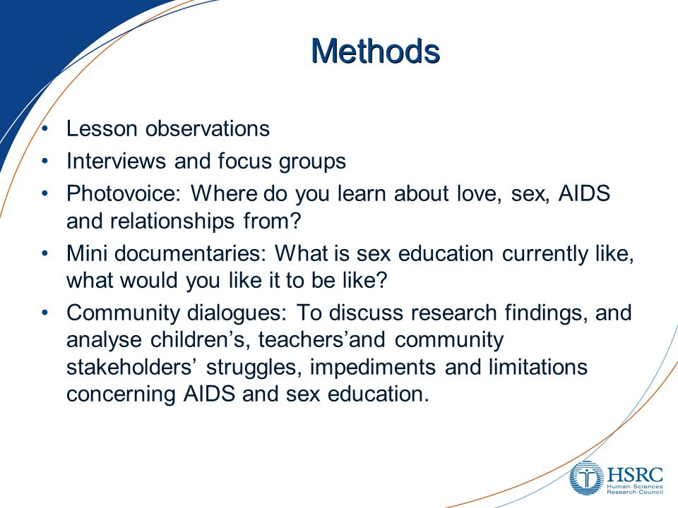 Methods Lesson observations Interviews and focus groups Photovoice: Where do you learn about love, sex, AIDS and relationships from.
