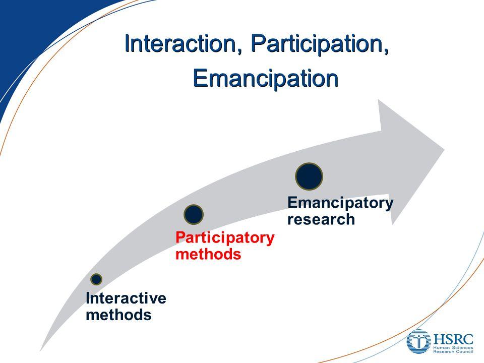 Interaction, Participation, Emancipation Interactive methods Participatory methods Emancipatory research