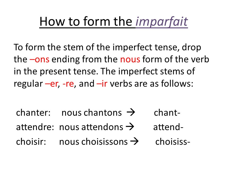 Irregular verbs The imperfect stems of irregular verbs also come from the nous form of the verb in present tense.