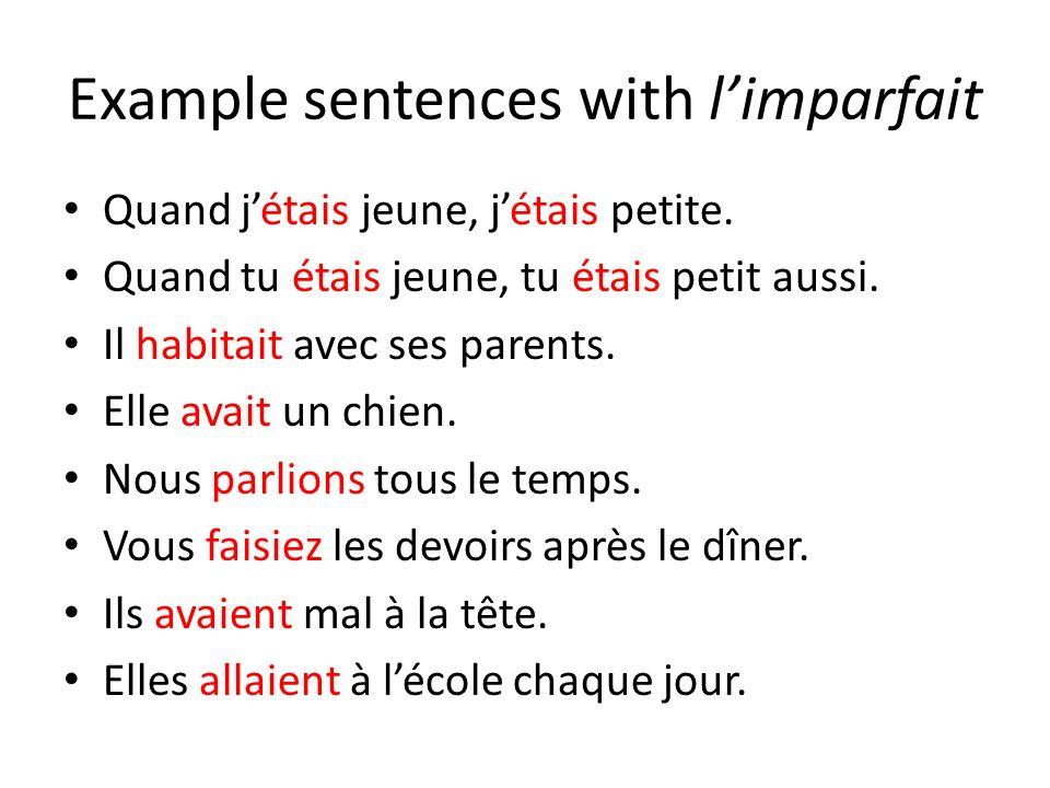 Example sentences with limparfait Quand jétais jeune, jétais petite.