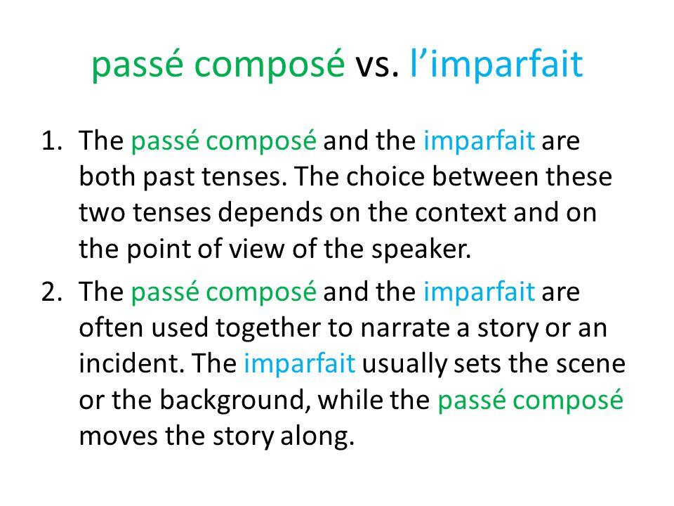 passé composé vs. limparfait 1.The passé composé and the imparfait are both past tenses.