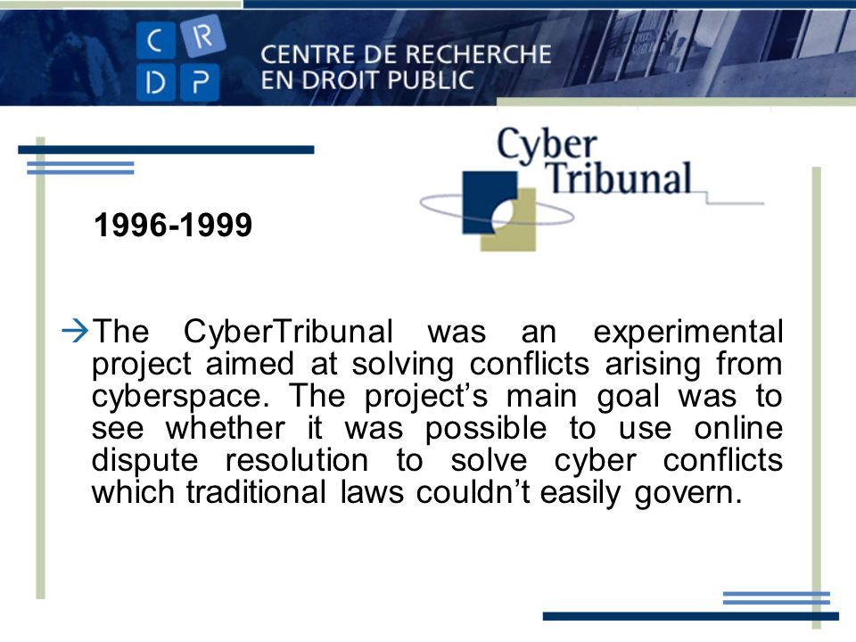 The CyberTribunal was an experimental project aimed at solving conflicts arising from cyberspace.
