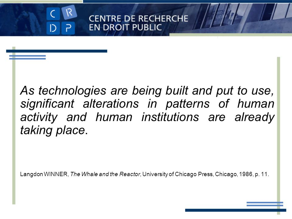 As technologies are being built and put to use, significant alterations in patterns of human activity and human institutions are already taking place.