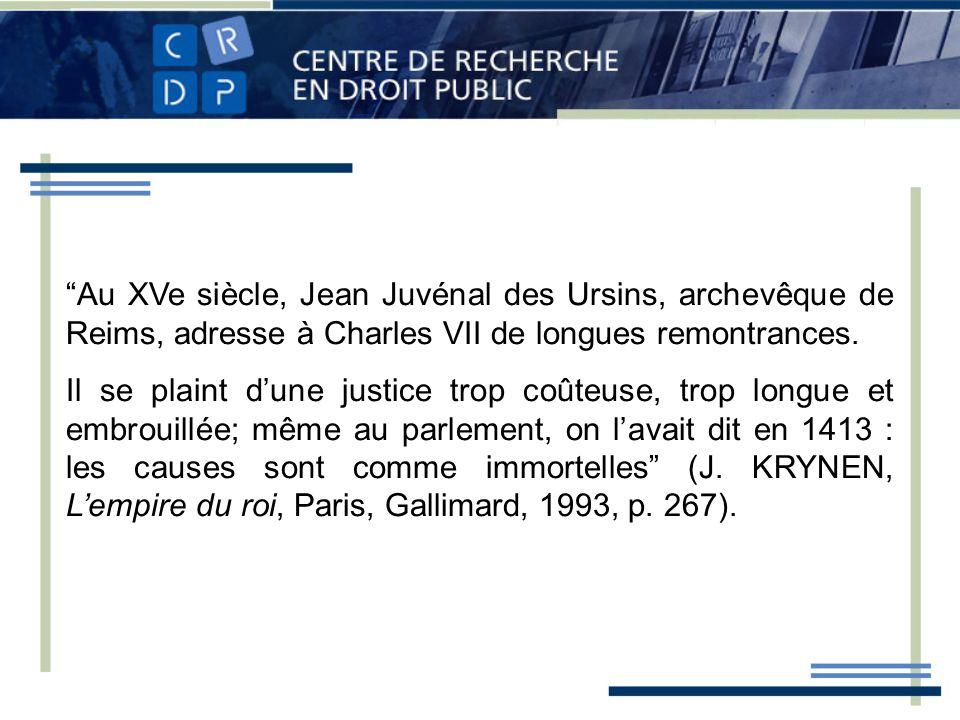 Au XVe siècle, Jean Juvénal des Ursins, archevêque de Reims, adresse à Charles VII de longues remontrances. Il se plaint dune justice trop coûteuse, t